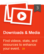 Downloads & Media - Find videos, stats, and resources to enhance your event.